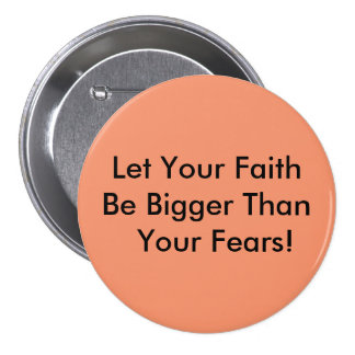 Let Your Faith Be Bigger Than Your Fears! Button