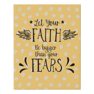 Let Your Faith Be Bigger than Your Fears Faux Canvas Print