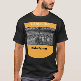 Let your Freaky Side Show T-Shirt