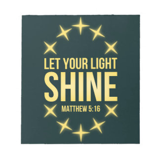 Let Your Light Shine Matthew 5:16 Notepad
