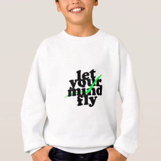 let your mind fly sweatshirt