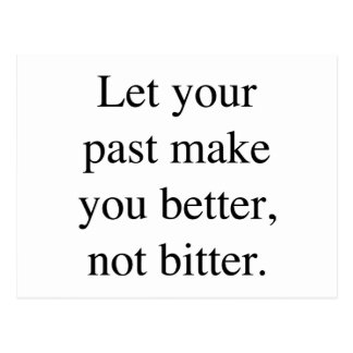 Let your Past Make You Better Not Bitter. Postcard