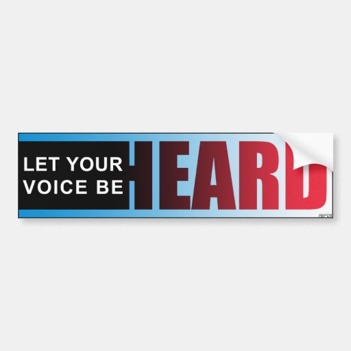 Let Your Voice Be Heard Bumper Stickers