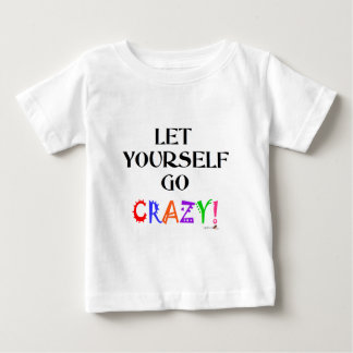 Let yourself go crazy! baby T-Shirt