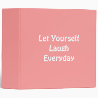 Let Yourself Laugh Everyday. Soft Pink. 3 Ring Binder