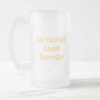 Let Yourself Laugh Everyday. Yellow. Frosted Glass Beer Mug