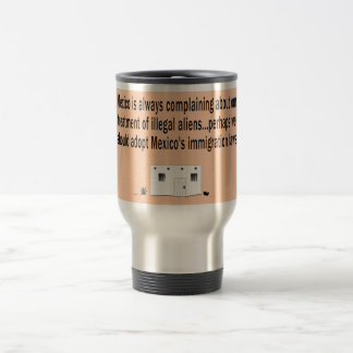 Let's adopt Mexico's Immigration Laws.png Travel Mug