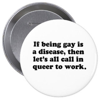 Let's all call in Queer to work Button