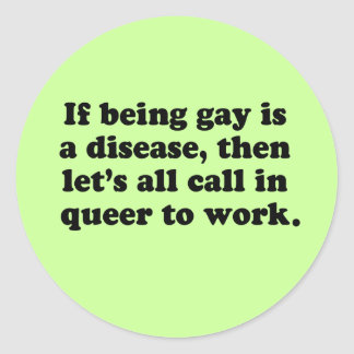 Let's all call in Queer to work Classic Round Sticker