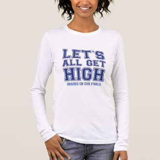 Let's All Get High Grades On Our Finals Long Sleeve T-Shirt