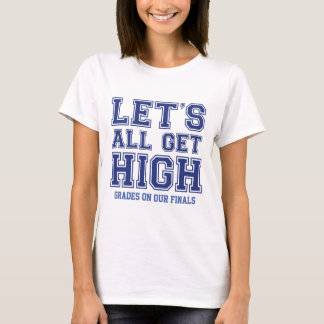 Let's All Get High Grades On Our Finals T-Shirt