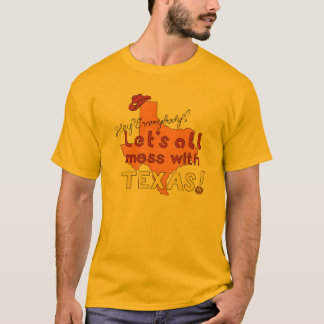Let's All Mess With Texas! T-Shirt
