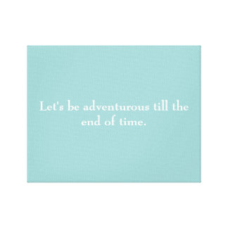 """""""Let's be adventurous till the end of time"""" canvas"""