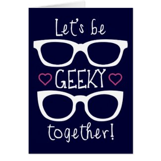Let's Be Geeky Together Greeting Card