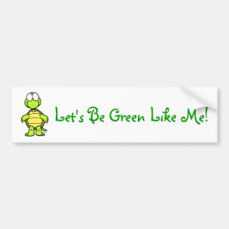 Let's Be Green Like Me! Car Bumper Sticker