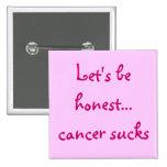 Let's be honest... cancer sucks button