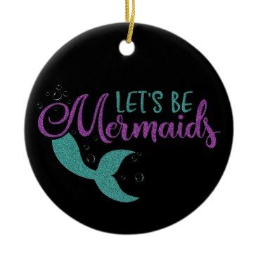 Beach Themed Let's be mermaids Purple Teal Glitter Texture Ceramic Ornament