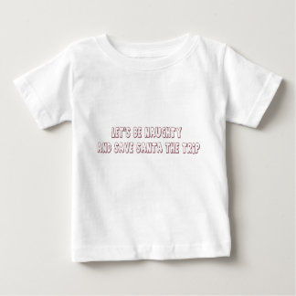 Let's be naughty and save Santa the trip Baby T-Shirt