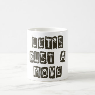 Let's Bust A Move Classic White Coffee Mug