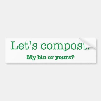 Let's Compost. My Bin or Yours? Bumper Sticker