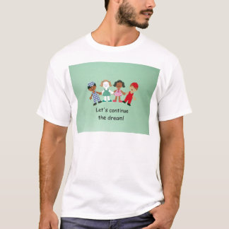 Let's continue the dream! T-Shirt