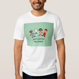 Let's continue the dream! tee shirt