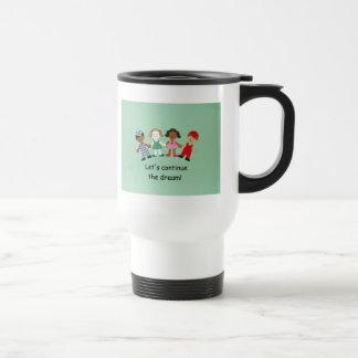 Let's continue the dream! travel mug