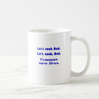Lets Cook Dad Commas Save Lives Classic White Coffee Mug