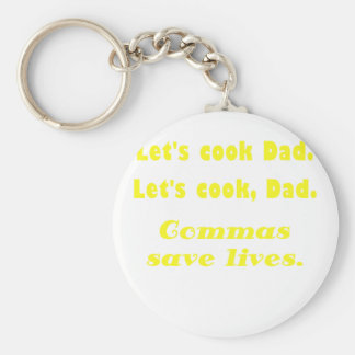 Lets Cook Dad Commas Save Lives Key Chains