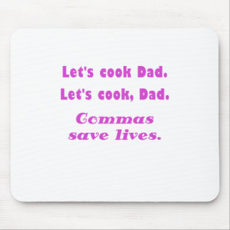 Lets Cook Dad Commas Save Lives Mouse Pad