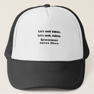 Lets Cook Grammar Saves Lives Trucker Hat