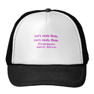 Lets Cook Mom Commas Save Lives Trucker Hat