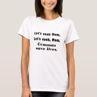 Lets Cook Mom Commas Save Lives T-Shirt