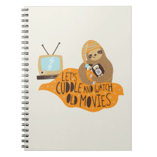 """""""Let's Cuddle and Watch Old Movies"""" Sloth Notebook"""