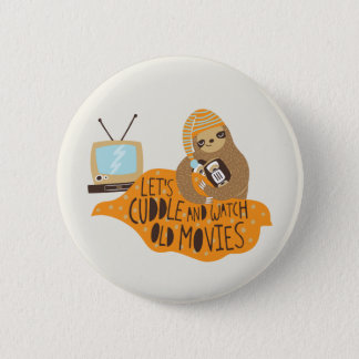 """Let's Cuddle and Watch Old Movies"" Sloth Pinback Button"