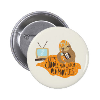 """""""Let's Cuddle and Watch Old Movies"""" Sloth Pinback Button"""