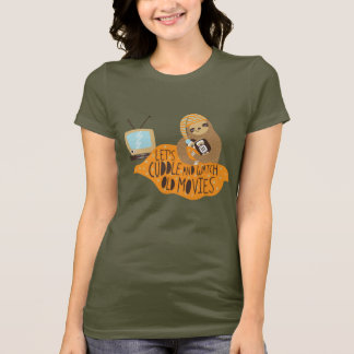 """""""Let's Cuddle and Watch Old Movies"""" Sloth T-Shirt"""