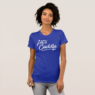 Let's Cuddle. Funny tee shirt