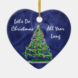 Let's Do Christmas All Year Long Ceramic Ornament