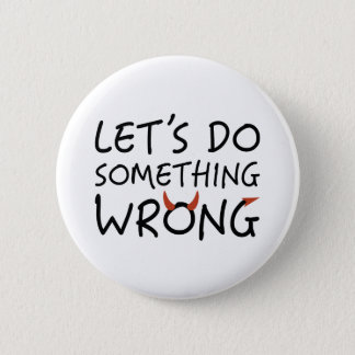 Let's Do Something Wrong Button