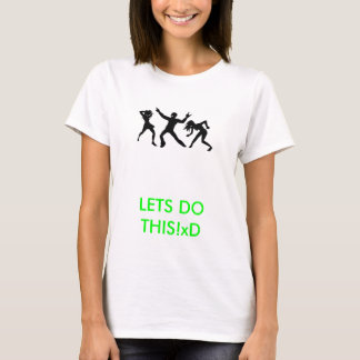 LETS DO THIS!xD T-Shirt