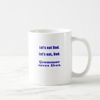 Lets Eat Dad Grammar Saves Lives Classic White Coffee Mug