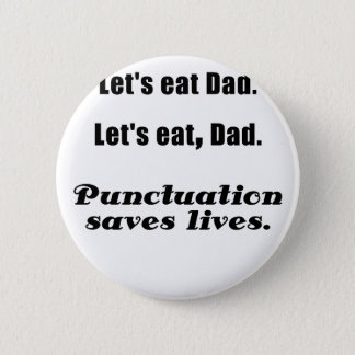 Lets Eat Dad Punctuation Saves Lives Button
