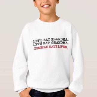 Let's eat gramdma. commas save lives. sweatshirt