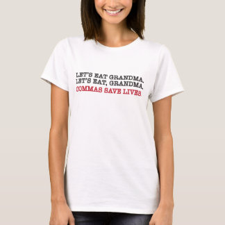 Let's eat gramdma. commas save lives. T-Shirt