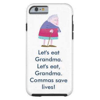 Let's eat Grandma Commas save lives iPhone Case Tough iPhone 6 Case