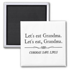 Let's Eat Grandma Commas Save Lives Magnet at Zazzle