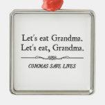 Let's Eat Grandma Commas Save Lives Metal Ornament