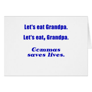 Lets Eat Grandpa Commas Save Lives Greeting Card