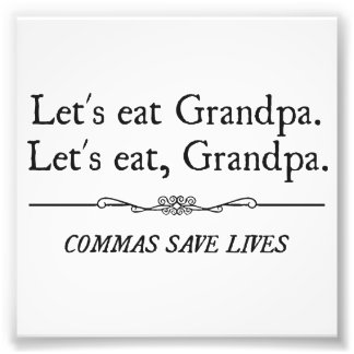 Let's Eat Grandpa Commas Save Lives Photo Print
